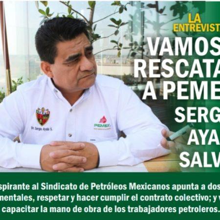 """Vamos a rescatar a PEMEX"", Sergio Ayala Salvio"